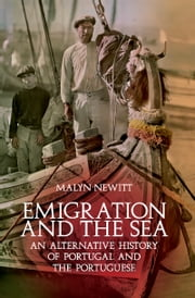 Emigration and the Sea: An Alternative History of Portugal and the Portuguese ebook by Malyn Newitt