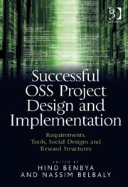 Successful OSS Project Design and Implementation - Requirements, Tools, Social Designs and Reward Structures ebook by Hind Benbya,Dr Nassim Belbaly
