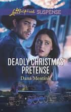 Deadly Christmas Pretense ebook by Dana Mentink