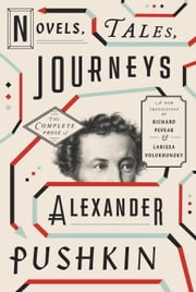 Novels, Tales, Journeys - The Complete Prose of Alexander Pushkin ebook by Alexander Pushkin,Richard Pevear,Larissa Volokhonsky