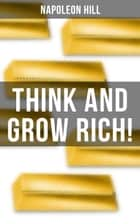 THINK AND GROW RICH! - A classic personal development & self-help book ebook by Napoleon Hill