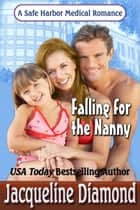 Falling for the Nanny, A Safe Harbor Medical Romance ebook by Jacqueline Diamond