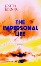 THE IMPERSONAL LIFE (Unabridged) - Spirituality & Practice Classic eBook by Joseph Benner