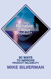 How Reliable is Your Product? ebook by Mike Silverman