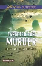 Targeted for Murder ebook by Elizabeth Goddard