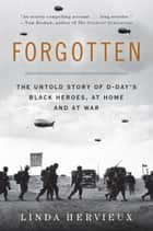 Forgotten - The Untold Story of D-Day's Black Heroes, at Home and at War ebook by Linda Hervieux