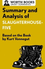 Summary and Analysis of Slaughterhouse-Five - Based on the Book by Kurt Vonnegut ebook by Worth Books