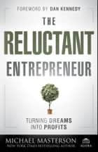 The Reluctant Entrepreneur ebook by Michael Masterson
