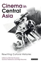 Cinema in Central Asia - Rewriting Cultural Histories ebook by Michael Rouland, Gulnara Abikeyeva, Birgit Beumers
