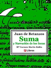 Suma y narración de los incas ebook by Juan de Betanzos