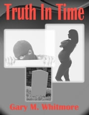 Truth In Time ebook by Gary M. Whitmore