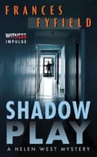 Shadow Play ebook by Frances Fyfield