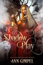 Shadow Play ebook by Ann Gimpel