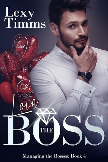 Love the Boss - Managing the Bosses Series, #4 ebook by Lexy Timms