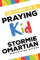 The Power of a Praying® Kid ebook by Stormie Omartian