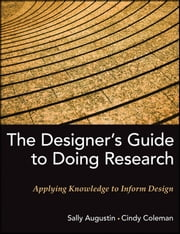 The Designer's Guide to Doing Research - Applying Knowledge to Inform Design ebook by Sally Augustin,Cindy Coleman