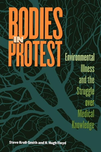 Bodies in Protest - Environmental Illness and the Struggle Over Medical Knowledge eBook by Steve Kroll-Smith,H. Hugh Floyd