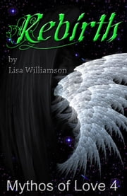 Rebirth - Mythos of Love, #4 ebook by Lisa Williamson