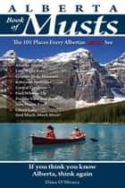 Alberta Book of Musts: The 101 Places Every Albertan MUST See - The 101 Places Every Albertan MUST See ebook by Dina O'Meara