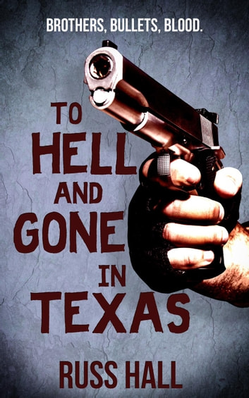 To Hell and Gone in Texas - An Al Quinn Novel, #1 ebook by Russ Hall