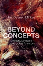 Beyond Concepts - Unicepts, Language, and Natural Information ebook by Ruth Garrett Millikan