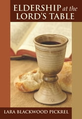 Eldership at the Lord's Table ebook by Rev. Lara Blackwood Pickrel