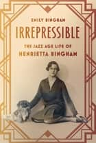 Irrepressible ebook by Emily Bingham