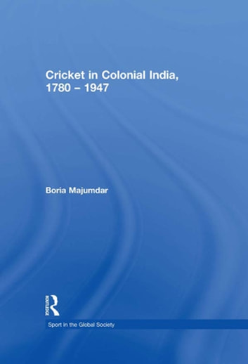 Cricket in Colonial India 1780 – 1947 ebook by Boria Majumdar