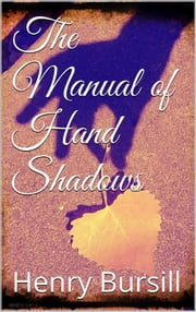 The Manual of Hand Shadows ebook by Henry Bursill