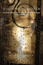 Windows of Worth - A Look Through a Devotional Window for One Year ebook by Melba Anderson