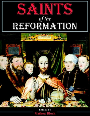 Saints of the Reformation ebook by Mathew Block