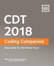 CDT 2018 Coding Companion - Help Guide for the Dental Team ebook by American Dental Association