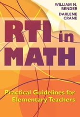 RTI in Math: Practical Guidelines for Elementary Teachers - Practical Guidelines for Elementary Teachers ebook by Wiliam N. Bender,Darlene N. Crane