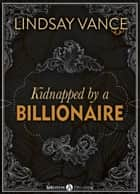 Kidnapped by a Billionaire ebook by Lindsay Vance