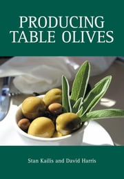 Producing Table Olives ebook by Stan Kailis,David Harris