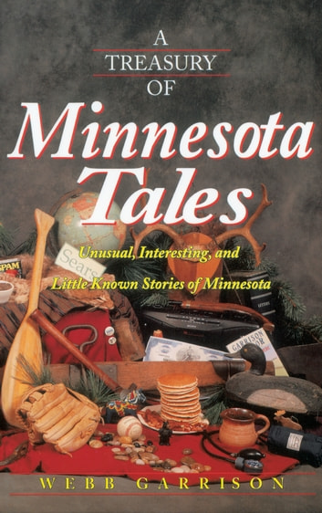 A Treasury of Minnesota Tales - Unusual, Interesting, and Little-Known Stories of Minnesota ebook by Webb Garrison