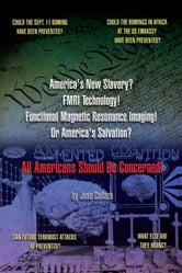 America's New Slavery? FMRI Technology! Functional Magnetic Resonance Imaging! Or America's Salvation? All Americans Should Be Concerned! ebook by Jose Collazo