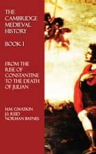 The Cambridge Medieval History - Book I ebook by H.M. Gwatkin,J.S. Reid,Norman Baynes