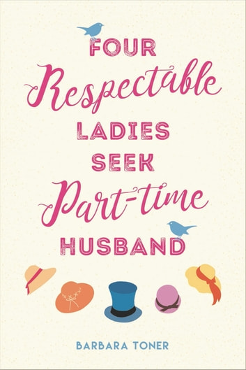 Four Respectable Ladies Seek Part-time Husband ebook by Barbara Toner