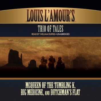 Louis L'Amour's Trio of Tales - McQueen of the Tumbling K, Big Medicine, and Dutchman's Flat audiobook by Louis L'Amour
