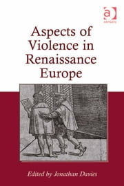 Aspects of Violence in Renaissance Europe ebook by Dr Jonathan Davies