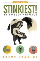 Stinkiest! - 20 Smelly Animals ebook by Steve Jenkins