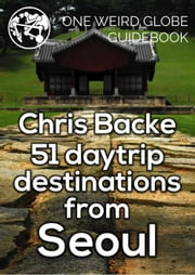 51 Daytrip Destinations from Seoul ebook by Chris Backe