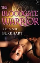 The Bloodgate Warrior ebook by Joely Sue Burkhart