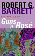 Guns 'n' Rose: A Les Norton Novel 10 ebook by Robert G. Barrett