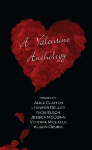 A Valentine Anthology ebook by Alice Clayton,Jennifer DeLucy,Nicki Elson