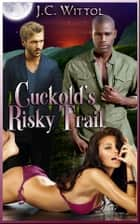 Cuckold's Risky Trail ebook by J.C. Wittol,Moira Nelligar