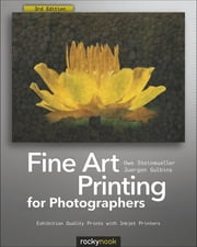 Fine Art Printing for Photographers - Exhibition Quality Prints with Inkjet Printers ebook by Uwe Steinmueller, Juergen Gulbins