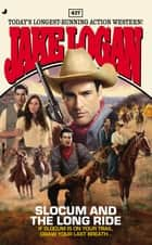 Slocum 417 - Slocum and the Long Ride eBook by Jake Logan