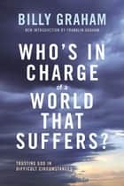 Who's In Charge of a World That Suffers? - Trusting God in Difficult Circumstances ebook by